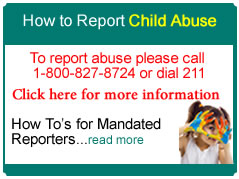 Report Child Abuse call 1-800-827-8724 or dial 211. Click here on Link to more information